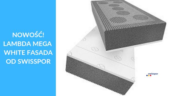 Swisspor Lambda Mega White fasada - nowej generacji styropian ze żłobieniami i bez konieczności osłony przed słońcem