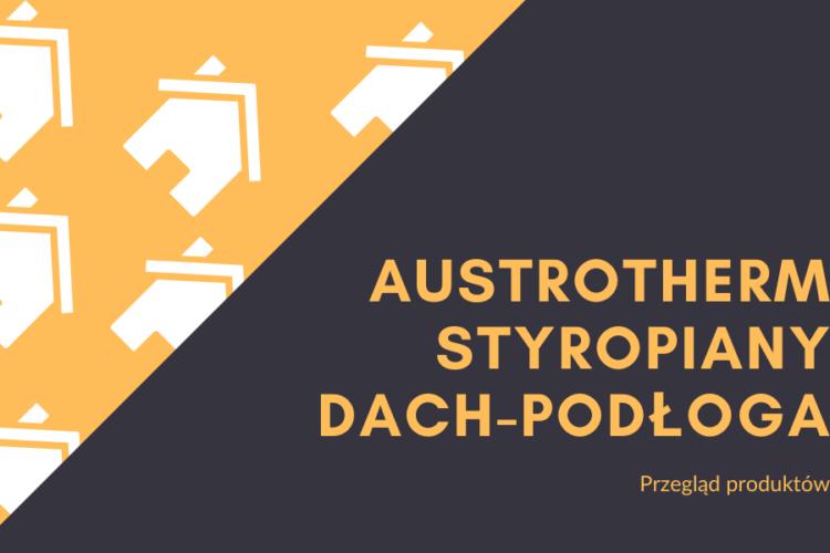 Styropian Austrotherm dach-podłoga - przegląd produktów